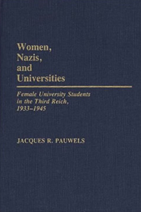 Women, Nazis and Universities: Female University Students in the Third Reich, 1933-1945